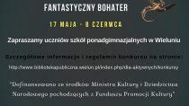 """Konkurs """"Fantastyczny Bohater"""" dla młodzieży szkół ponadgimnazjalnych w Wieluniu"""