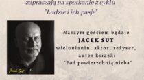 """Spotkanie z Jackiem Sutem w ramach cyklu """"Ludzie ich pasje"""