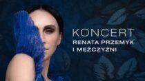 Renata Przemyk i Mężczyźni + GOŚCIE SPECJALNI w Wieluniu