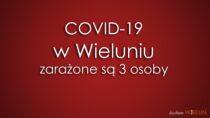 Wpowiecie wieluńskim są trzy osoby zarażone koronawirusem