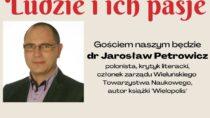 """""""Ludzie i ich pasje"""" – spotkanie on-line z dr Jarosławem Petrowiczem"""