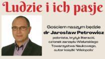 """DrJarosław Petrowicz gościem spotkania """"Ludzie iich pasje"""""""