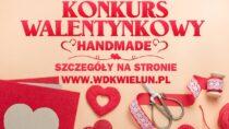 """Wieluński Dom Kultury ogłosił konkurs """"WALENTYNKOWY HANDMADE"""""""