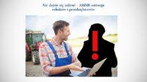 UWAGA – oszustwo! ARiMR ostrzega rolników iprzedsiębiorców!