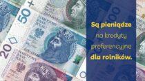 Są pieniądze nakredyty preferencyjne dla rolników