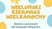 WWieluniu odbędzie się Wieluński Kiermasz Wielkanocny