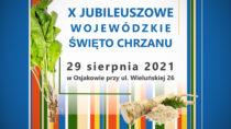 Już wniedzielę 29 sierpnia Wojewódzkie Święto Chrzanu wOsjakowie