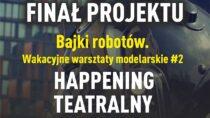 "27 sierpnia teatralny happening ""Bajki robotów"""