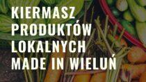 12 września odbędzie się kiermasz produktów lokalnych Made in Wieluń