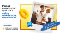 Pomóż wpowrocie narynek pracy osobom opiekującym się małymi dziećmi