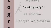 Wystawa autografów z kolekcji Henryka Wojcieszaka
